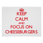 Keep Calm and focus on Cheeseburgers Posters