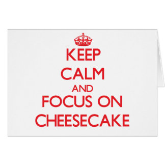 Keep Calm and focus on Cheesecake Greeting Card