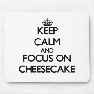 Keep Calm and focus on Cheesecake Mouse Pad