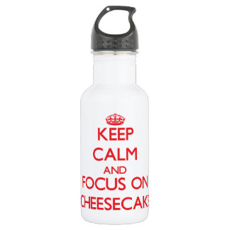 Keep Calm and focus on Cheesecake 18oz Water Bottle