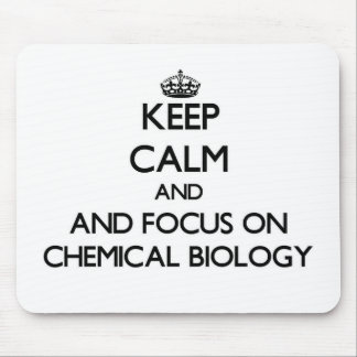 Keep calm and focus on Chemical Biology Mousepads
