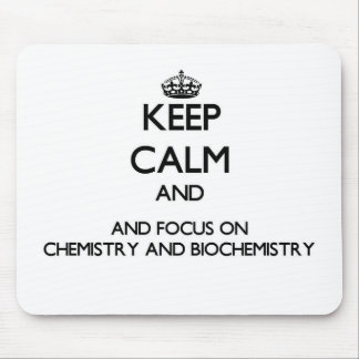 Keep calm and focus on Chemistry And Biochemistry Mouse Pad