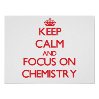 Keep calm and focus on Chemistry Posters