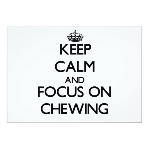 Keep Calm and focus on Chewing 5x7 Paper Invitation Card