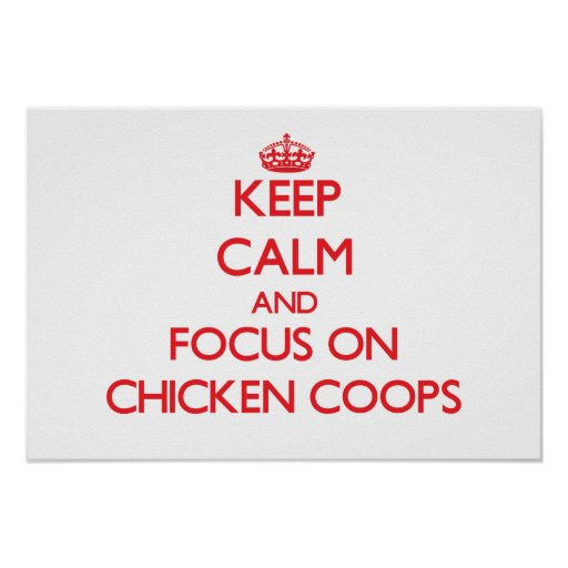Keep Calm and focus on Chicken Coops Print