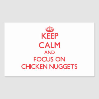 Keep Calm and focus on Chicken Nuggets Rectangular Sticker