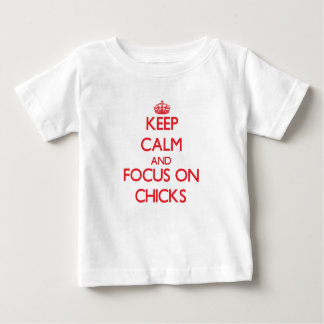 Keep Calm and focus on Chicks T Shirts
