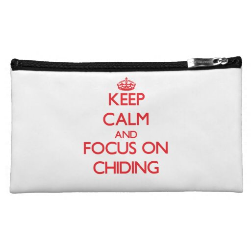 Keep Calm and focus on Chiding Cosmetic Bags