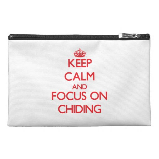 Keep Calm and focus on Chiding Travel Accessories Bag