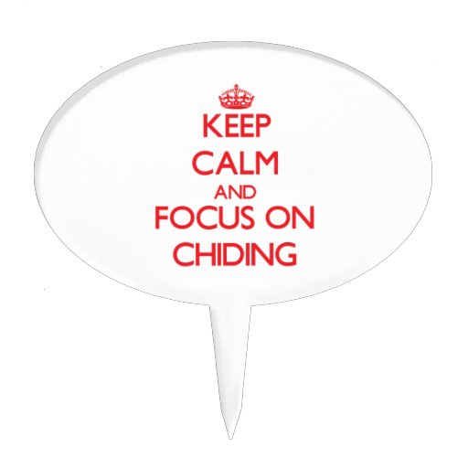 Keep Calm and focus on Chiding Cake Picks