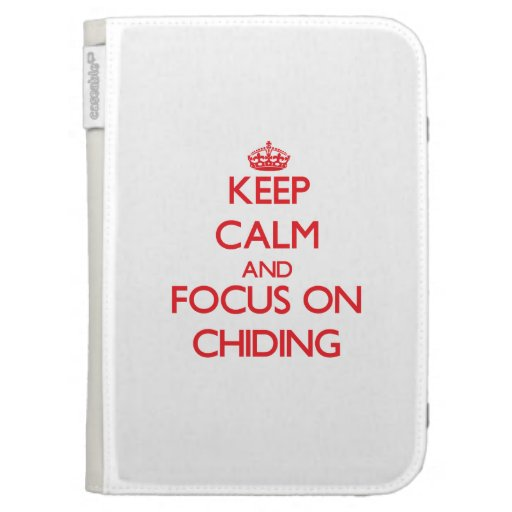 Keep Calm and focus on Chiding Cases For Kindle