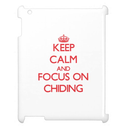 Keep Calm and focus on Chiding iPad Covers