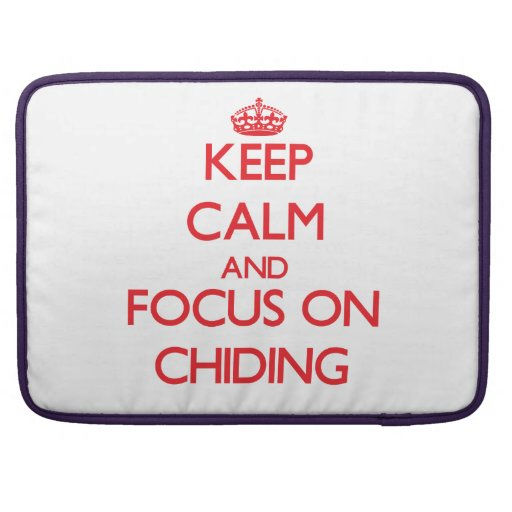 Keep Calm and focus on Chiding MacBook Pro Sleeves