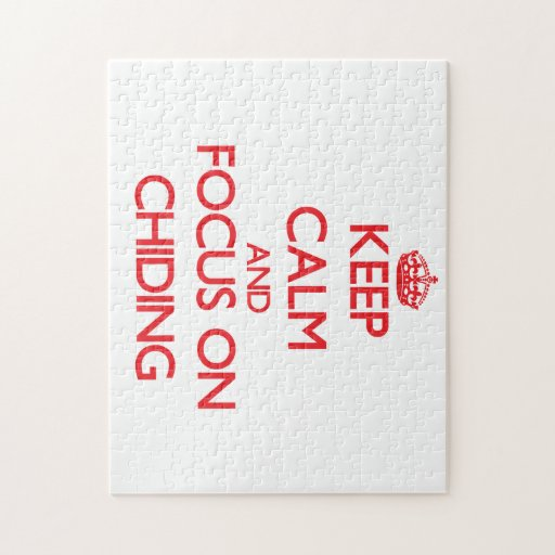 Keep Calm and focus on Chiding Puzzle