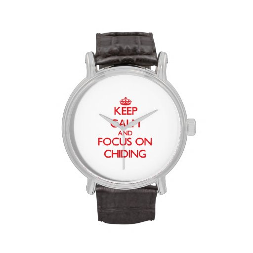 Keep Calm and focus on Chiding Watch