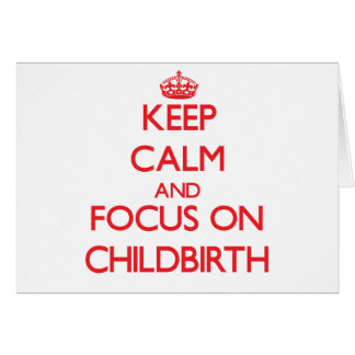 Keep Calm and focus on Childbirth Greeting Card