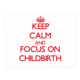 Keep Calm and focus on Childbirth Post Cards