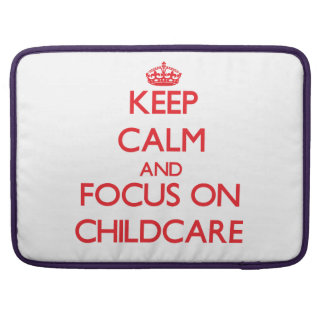 Keep Calm and focus on Childcare Sleeve For MacBook Pro