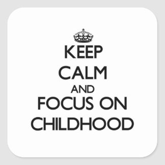 Keep Calm and focus on Childhood Square Stickers