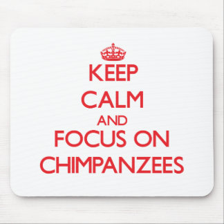 Keep Calm and focus on Chimpanzees Mouse Pads