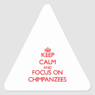 Keep Calm and focus on Chimpanzees Triangle Stickers