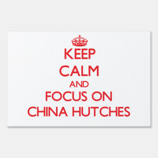 Keep Calm and focus on China Hutches Sign