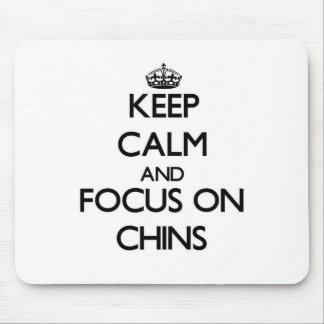 Keep Calm and focus on Chins Mouse Pad