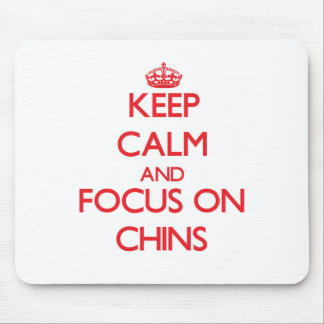 Keep Calm and focus on Chins Mousepads