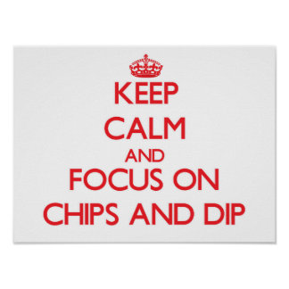 Keep Calm and focus on Chips And Dip Posters