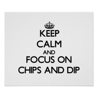Keep Calm and focus on Chips And Dip Print