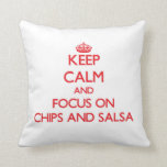 Keep Calm and focus on Chips And Salsa Pillow