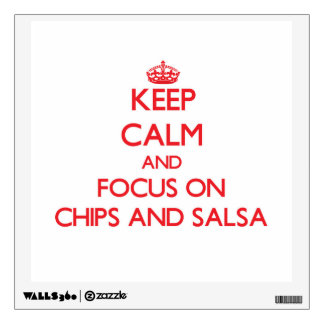 Keep Calm and focus on Chips And Salsa Room Decal