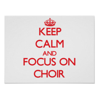 Keep Calm and focus on Choir Poster