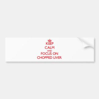 Keep Calm and focus on Chopped Liver Car Bumper Sticker