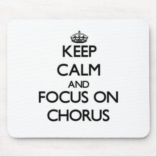 Keep Calm and focus on Chorus Mouse Pad