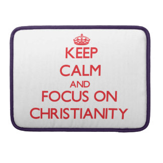 Keep Calm and focus on Christianity Sleeve For MacBooks