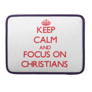 Keep Calm and focus on Christians Sleeves For MacBooks