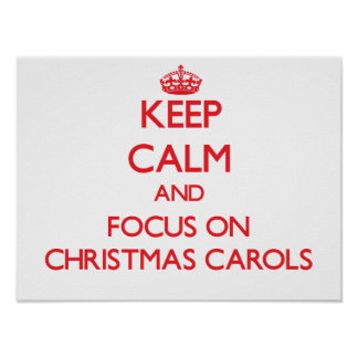 Keep Calm and focus on Christmas Carols Posters