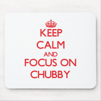 Keep Calm and focus on Chubby Mouse Pads