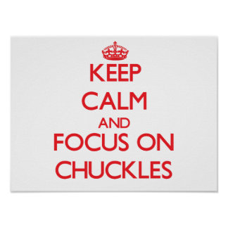 Keep Calm and focus on Chuckles Posters