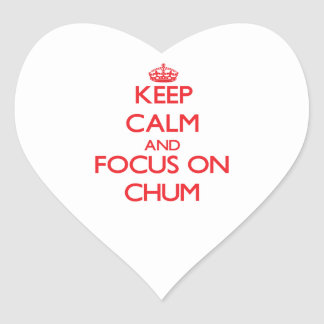Keep Calm and focus on Chum Stickers