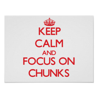 Keep Calm and focus on Chunks Poster