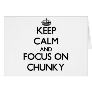 Keep Calm and focus on Chunky Greeting Cards