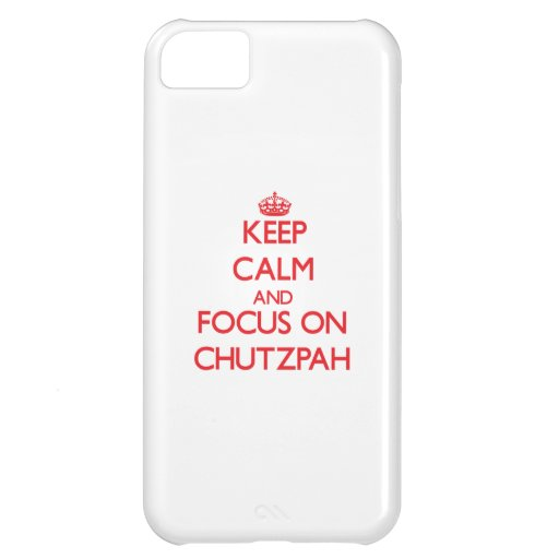 Keep Calm and focus on Chutzpah iPhone 5C Case