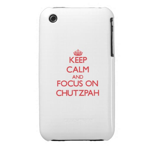 Keep Calm and focus on Chutzpah iPhone 3 Cases
