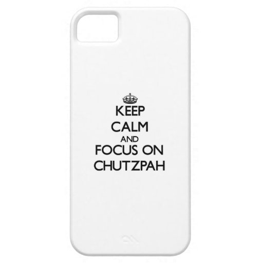 Keep Calm and focus on Chutzpah iPhone 5/5S Cover