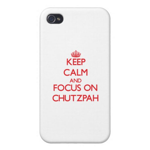 Keep Calm and focus on Chutzpah iPhone 4 Cover