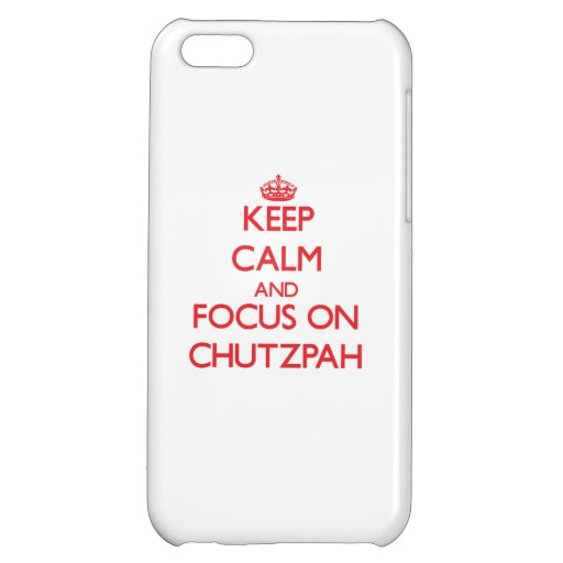 Keep Calm and focus on Chutzpah Cover For iPhone 5C