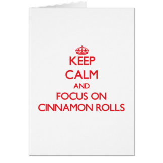Keep Calm and focus on Cinnamon Rolls Greeting Cards