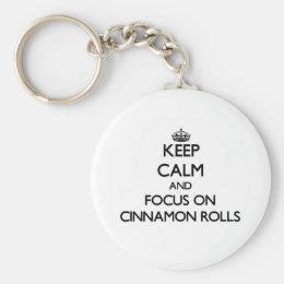 Keep Calm and focus on Cinnamon Rolls Keychain